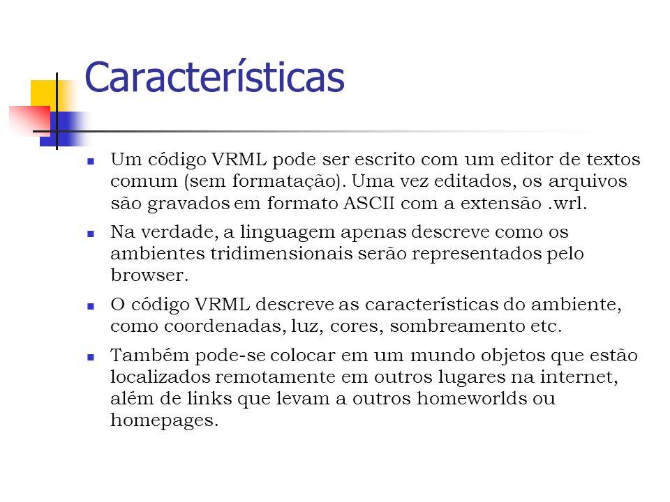 Características Um código VRML pode ser escrito com um editor de textos comum (sem formatação).