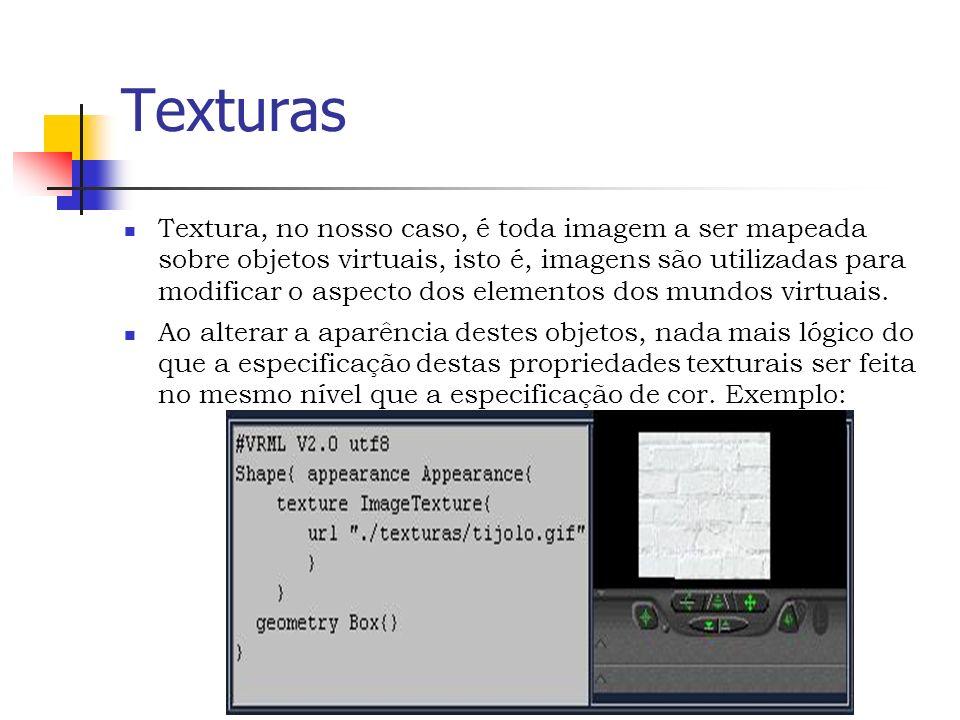 Texturas Textura, no nosso caso, é toda imagem a ser mapeada sobre objetos virtuais, isto é, imagens são utilizadas para modificar o aspecto dos elementos dos mundos virtuais.