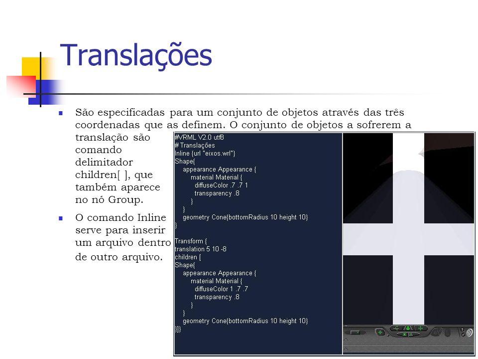 Translações São especificadas para um conjunto de objetos através das três coordenadas que as definem.