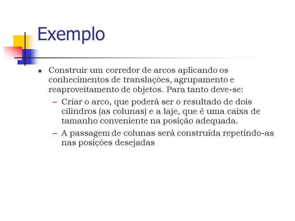 Exemplo Construir um corredor de arcos aplicando os conhecimentos de translações, agrupamento e reaproveitamento de objetos.