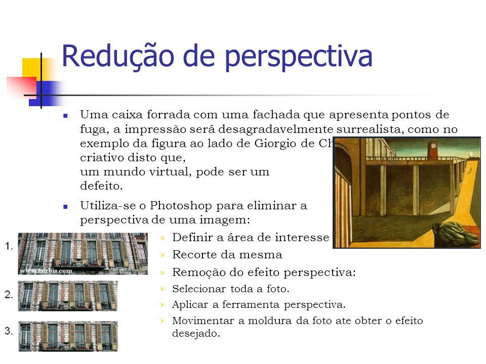 Redução de perspectiva Uma caixa forrada com uma fachada que apresenta pontos de fuga, a impressão será desagradavelmente surrealista, como no exemplo da figura ao lado de Giorgio de Chirico para o uso criativo disto que, para um mundo virtual, pode ser um defeito.