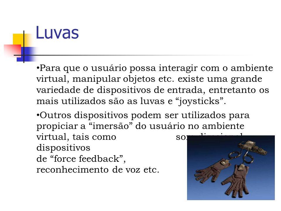 Luvas Para que o usuário possa interagir com o ambiente virtual, manipular objetos etc.