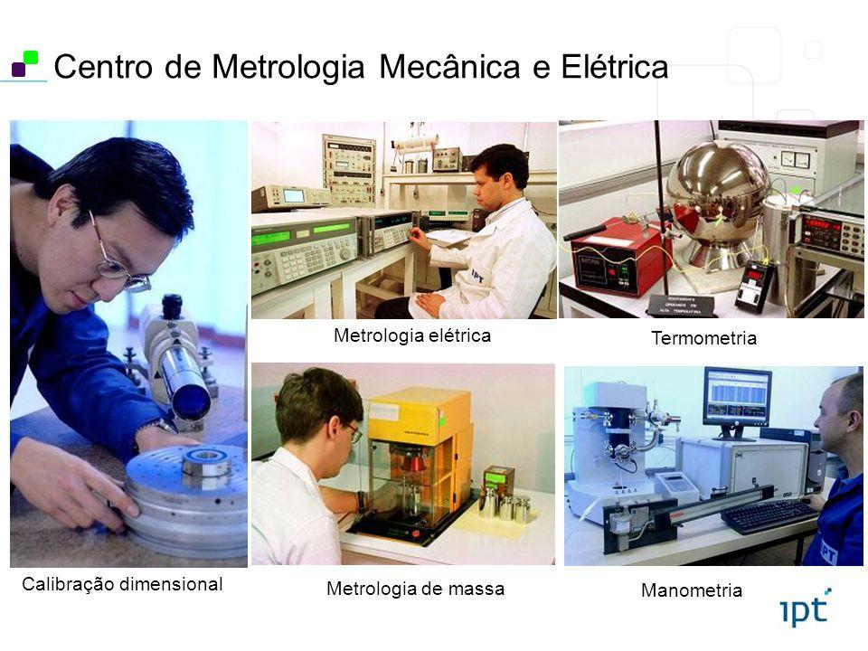Centro de Metrologia Mecânica e Elétrica Metrologia de massa Termometria Manometria Calibração dimensional Metrologia elétrica