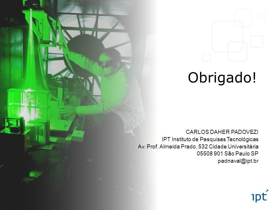 Obrigado! CARLOS DAHER PADOVEZI IPT Instituto de Pesquisas Tecnológicas Av. Prof. Almeida Prado, 532 Cidade Universitária 05508 901 São Paulo SP padna