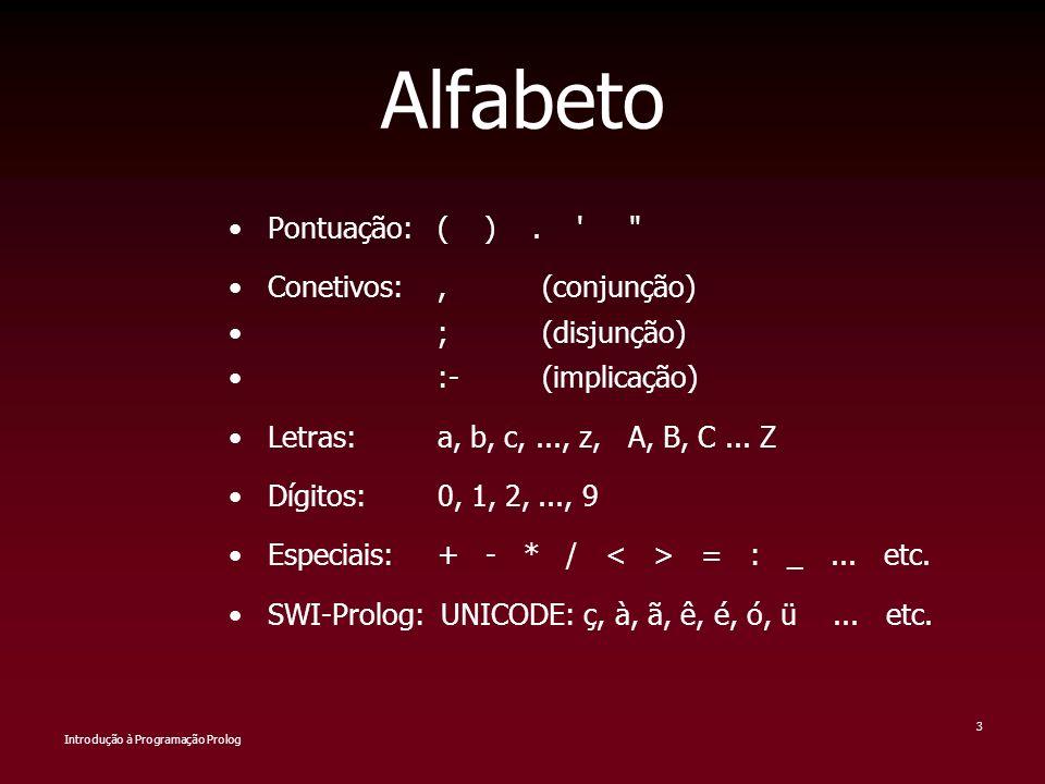 Introdução à Programação Prolog 3 Alfabeto Pontuação:( ). '