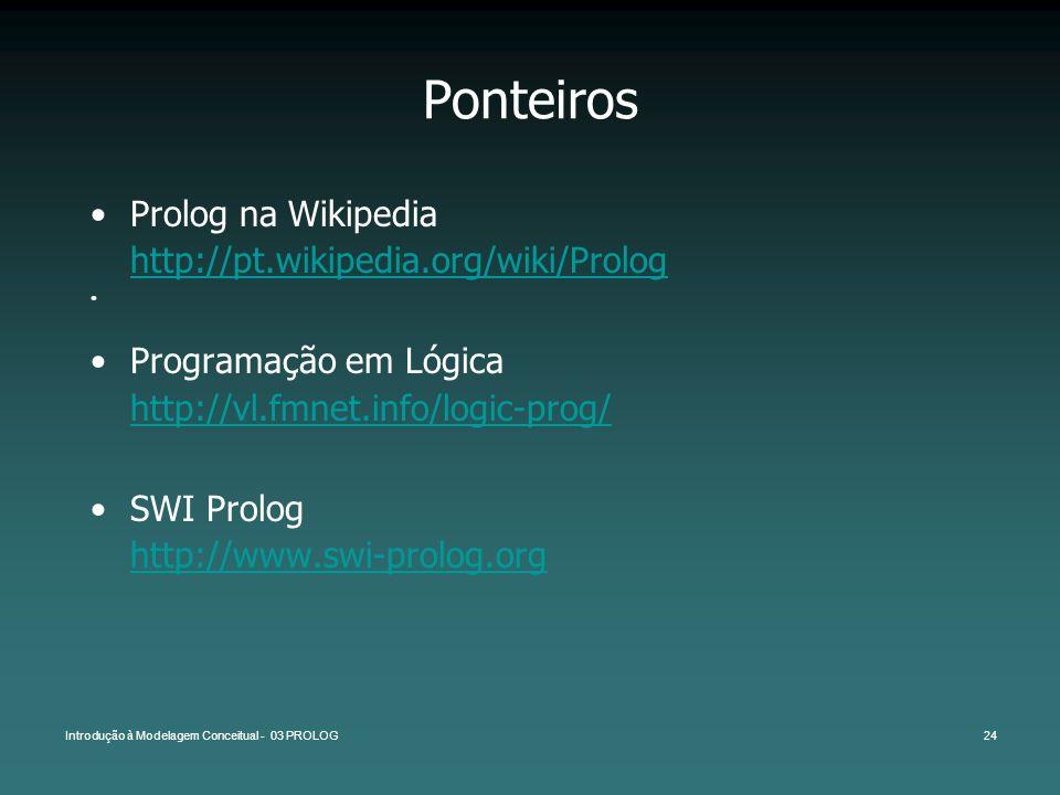 Introdução à Modelagem Conceitual - 03 PROLOG24 Ponteiros Prolog na Wikipedia http://pt.wikipedia.org/wiki/Prolog http://pt.wikipedia.org/wiki/Prolog
