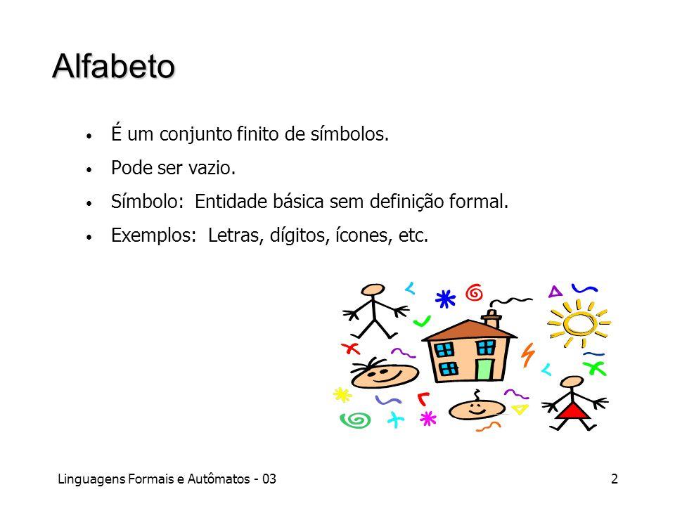 Linguagens Formais e Autômatos - 032 Alfabeto É um conjunto finito de símbolos. Pode ser vazio. Símbolo: Entidade básica sem definição formal. Exemplo