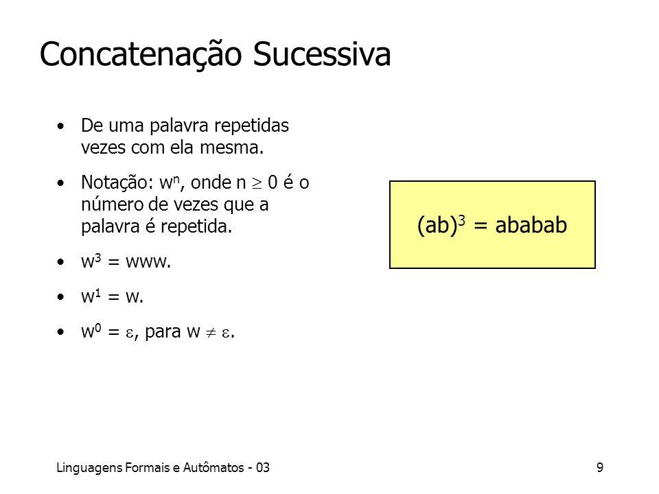 Linguagens Formais e Autômatos - 039 Concatenação Sucessiva De uma palavra repetidas vezes com ela mesma. Notação: w n, onde n 0 é o número de vezes q