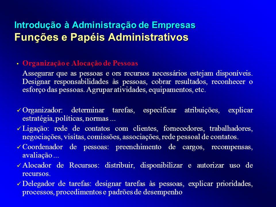 Introdução à Administração de Empresas Funções e Papéis Administrativos Organização e Alocação de Pessoas Assegurar que as pessoas e ors recursos nece