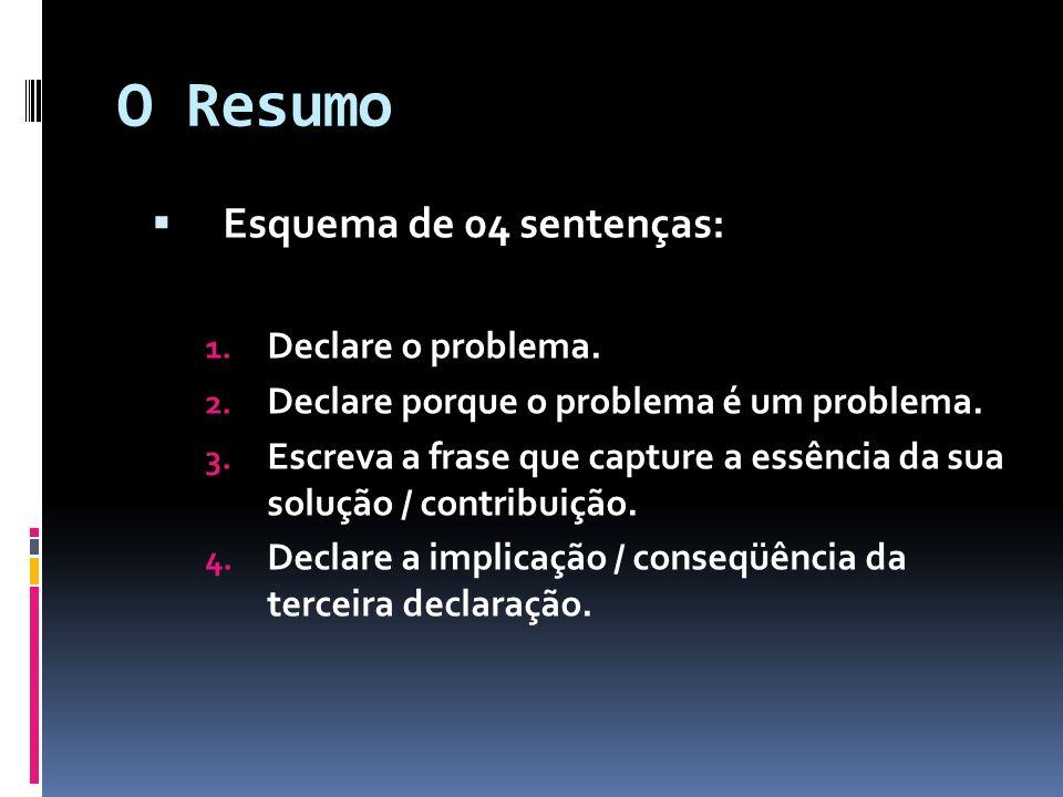 O Resumo Esquema de 04 sentenças: 1. Declare o problema. 2. Declare porque o problema é um problema. 3. Escreva a frase que capture a essência da sua