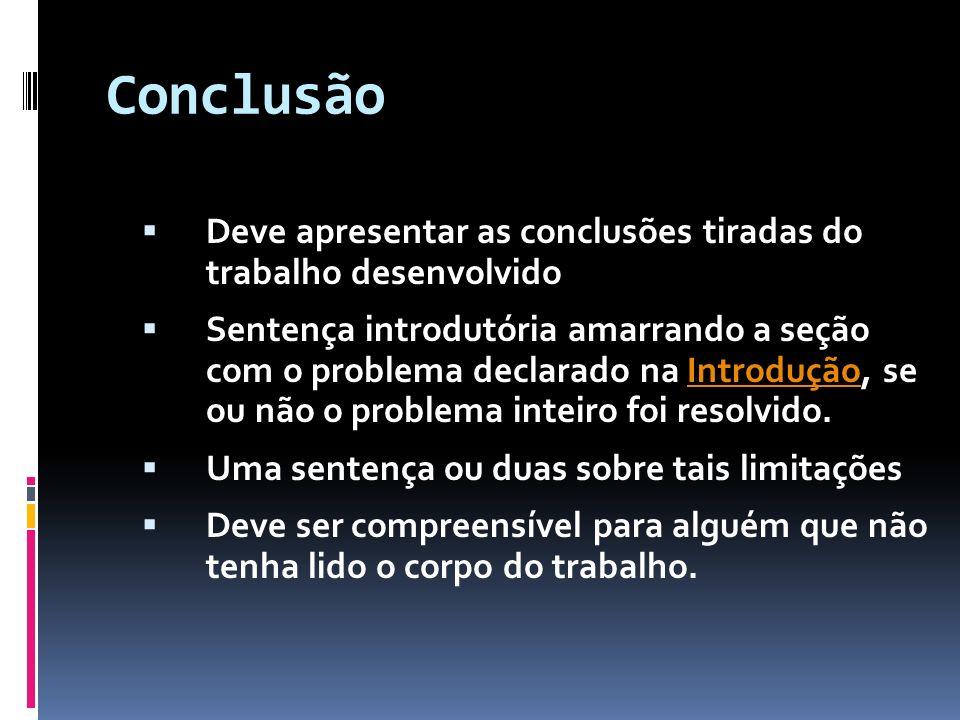 Conclusão Deve apresentar as conclusões tiradas do trabalho desenvolvido Sentença introdutória amarrando a seção com o problema declarado na Introduçã