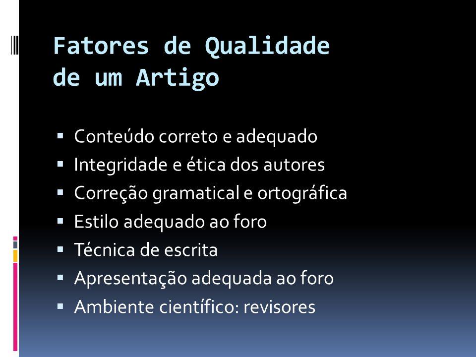 Fatores de Qualidade de um Artigo Conteúdo correto e adequado Integridade e ética dos autores Correção gramatical e ortográfica Estilo adequado ao for