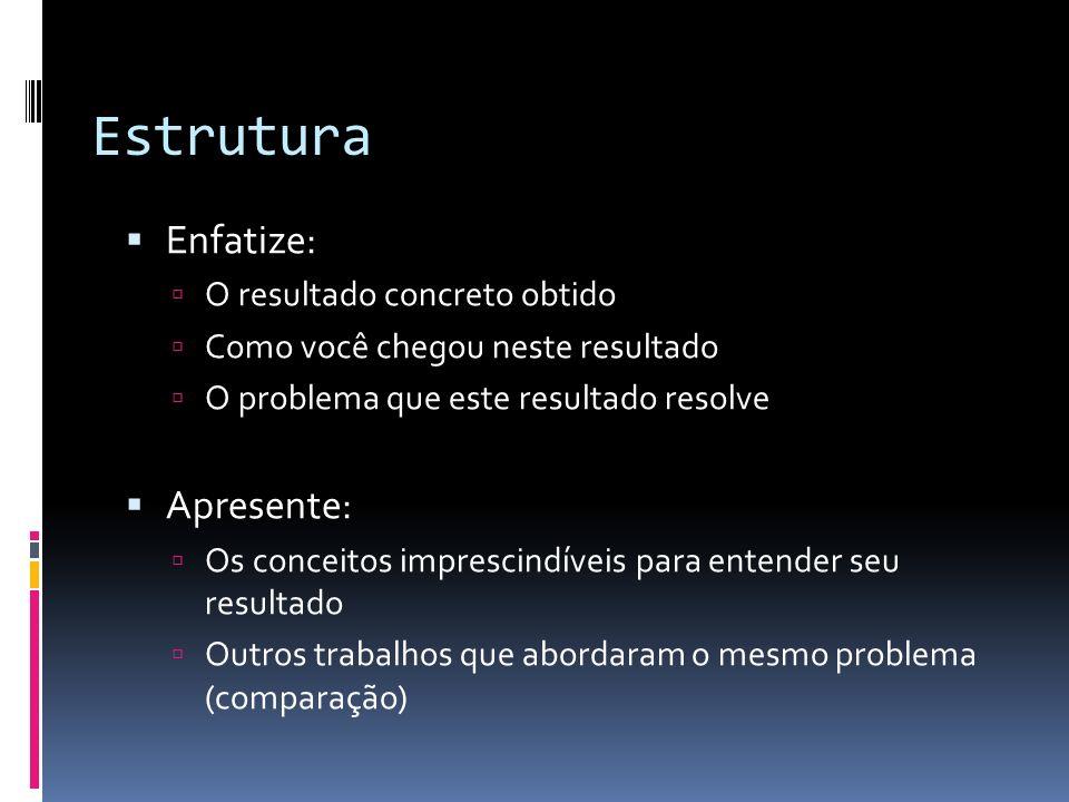 Estrutura Enfatize: O resultado concreto obtido Como você chegou neste resultado O problema que este resultado resolve Apresente: Os conceitos impresc