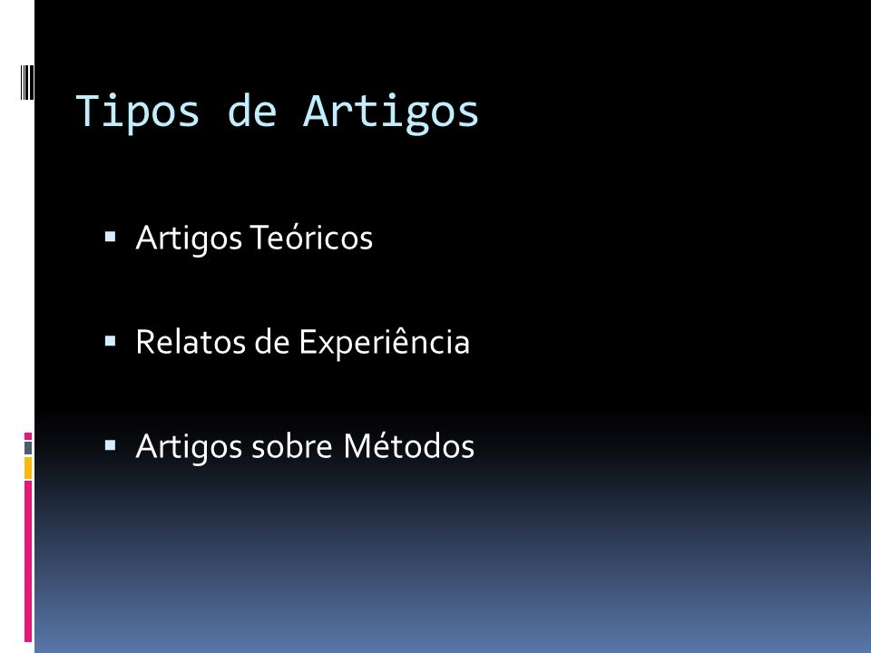 Tipos de Artigos Artigos Teóricos Relatos de Experiência Artigos sobre Métodos
