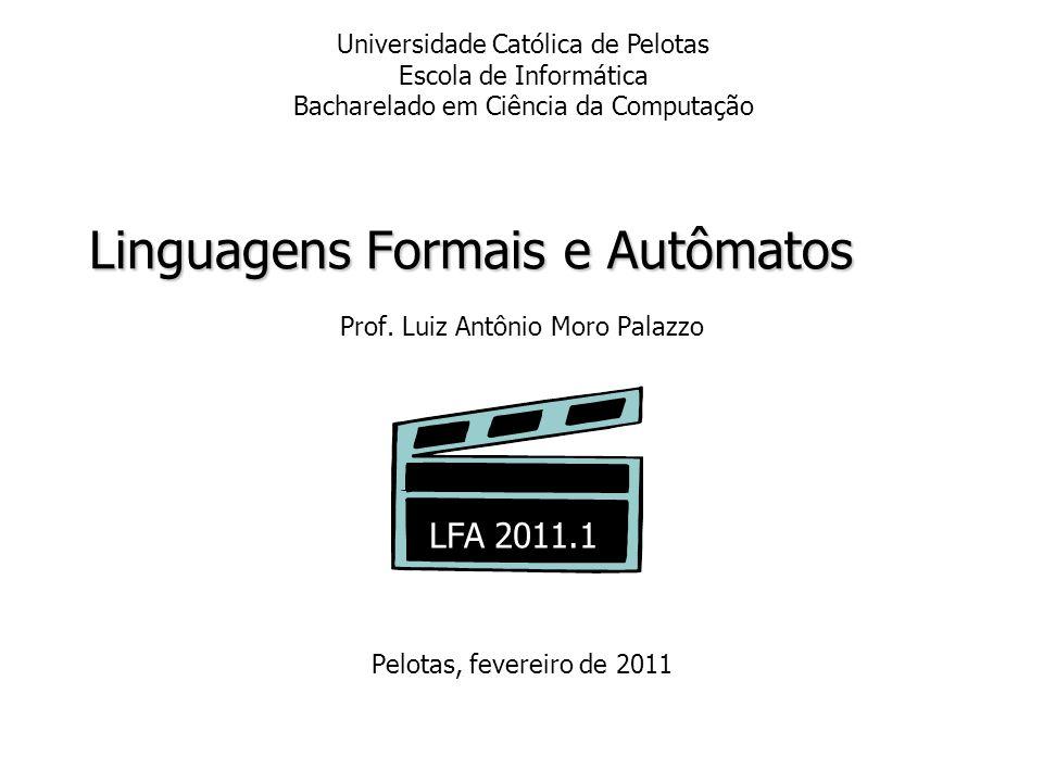 Linguagens Formais e Autômatos Prof. Luiz Antônio Moro Palazzo Pelotas, fevereiro de 2011 Universidade Católica de Pelotas Escola de Informática Bacha