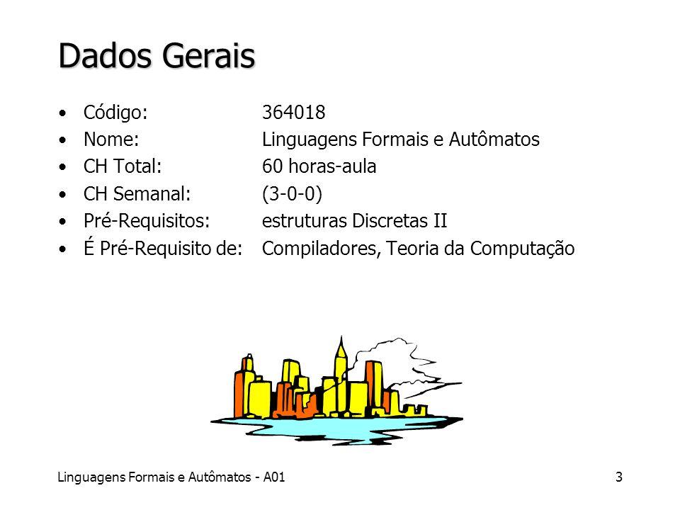 Linguagens Formais e Autômatos - A013 Dados Gerais Código: 364018 Nome:Linguagens Formais e Autômatos CH Total:60 horas-aula CH Semanal:(3-0-0) Pré-Re