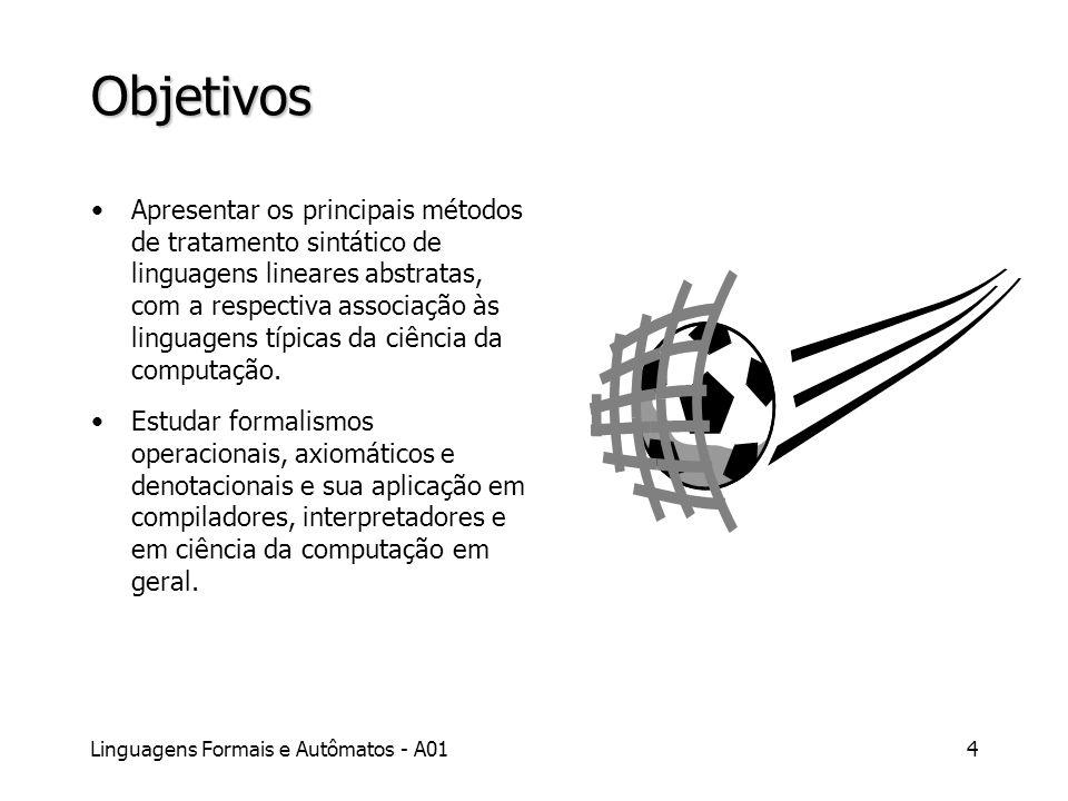 Linguagens Formais e Autômatos - A014 Objetivos Apresentar os principais métodos de tratamento sintático de linguagens lineares abstratas, com a respe