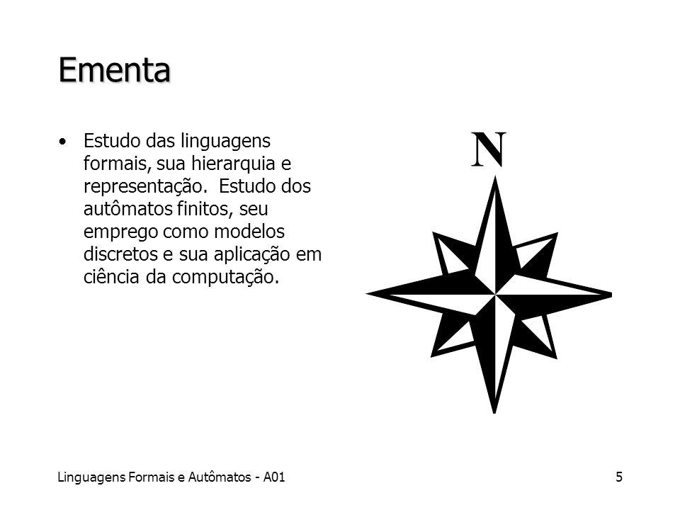 Linguagens Formais e Autômatos - A015 Ementa Estudo das linguagens formais, sua hierarquia e representação. Estudo dos autômatos finitos, seu emprego