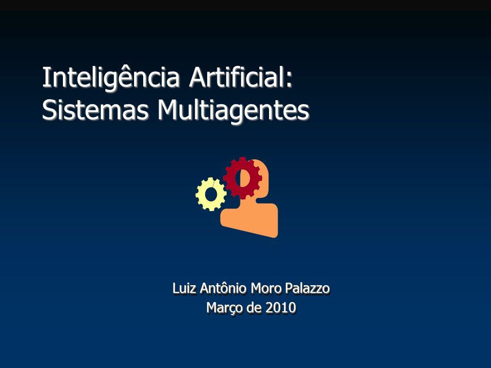 Inteligência Artificial: Sistemas Multiagentes Luiz Antônio Moro Palazzo Março de 2010 Luiz Antônio Moro Palazzo Março de 2010