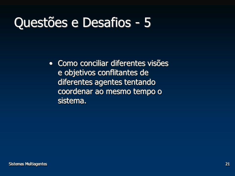 Sistemas Multiagentes21 Como conciliar diferentes visões e objetivos conflitantes de diferentes agentes tentando coordenar ao mesmo tempo o sistema.Co