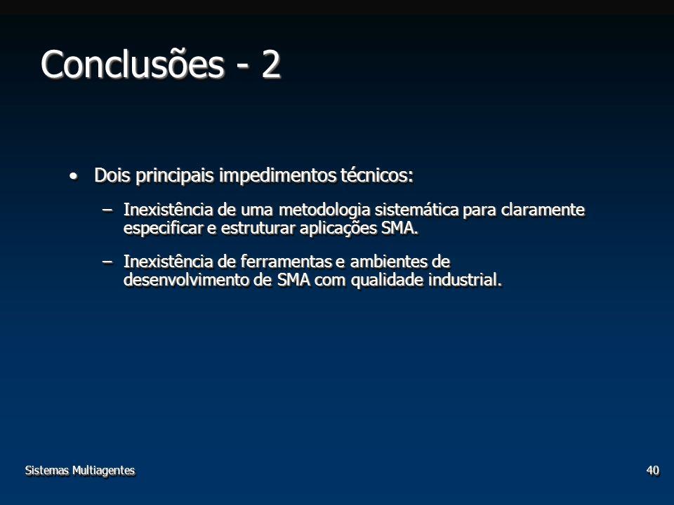 Sistemas Multiagentes40 Conclusões - 2 Dois principais impedimentos técnicos:Dois principais impedimentos técnicos: –Inexistência de uma metodologia sistemática para claramente especificar e estruturar aplicações SMA.