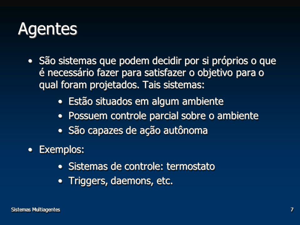Sistemas Multiagentes7 AgentesAgentes São sistemas que podem decidir por si próprios o que é necessário fazer para satisfazer o objetivo para o qual f