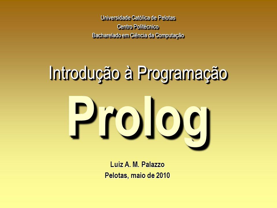 PrologProlog Luiz A. M. Palazzo Pelotas, maio de 2010 Universidade Católica de Pelotas Centro Politécnico Bacharelado em Ciência da Computação Introdu