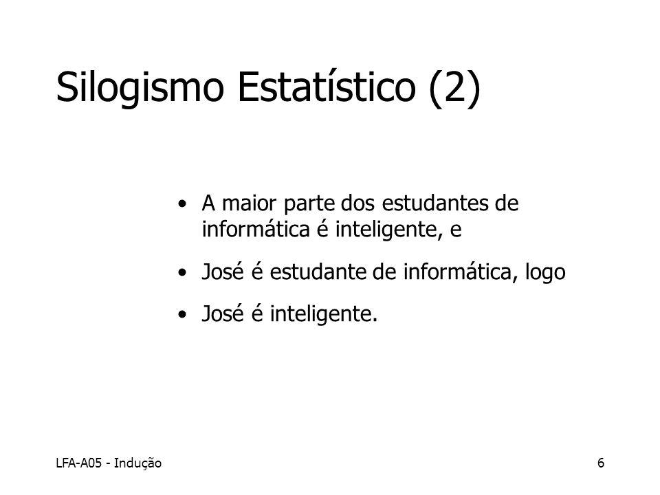 LFA-A05 - Indução6 Silogismo Estatístico (2) A maior parte dos estudantes de informática é inteligente, e José é estudante de informática, logo José é