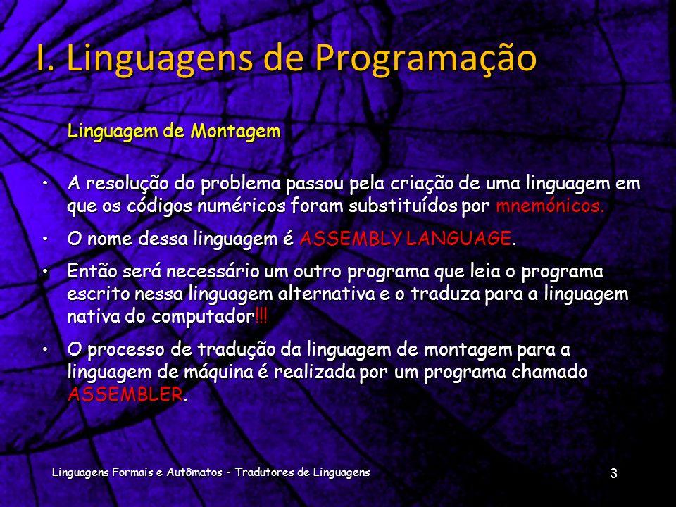 I. Linguagens de Programação Uma linguagem de programação é um conjunto de ferramentas, regras de sintaxe e símbolos ou códigos que nos permitem escre