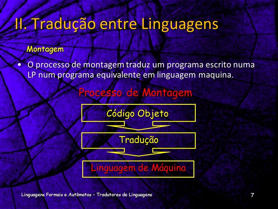 Na compilação a fase de análise consiste em 3 partes:Na compilação a fase de análise consiste em 3 partes: Análise Léxica ou Linear, Análise Sintática ou Hierárquica, e Análise Semântica Análise do programa fonte 17 Linguagens Formais e Autômatos - Tradutores de Linguagens III.