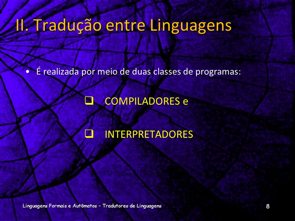 Linguagens Formais e Autômatos - Tradutores de Linguagens 18 III.
