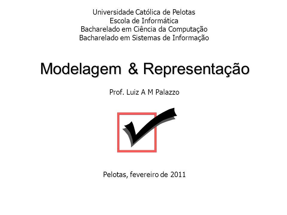 Modelagem & Representação Prof. Luiz A M Palazzo Pelotas, fevereiro de 2011 Universidade Católica de Pelotas Escola de Informática Bacharelado em Ciên