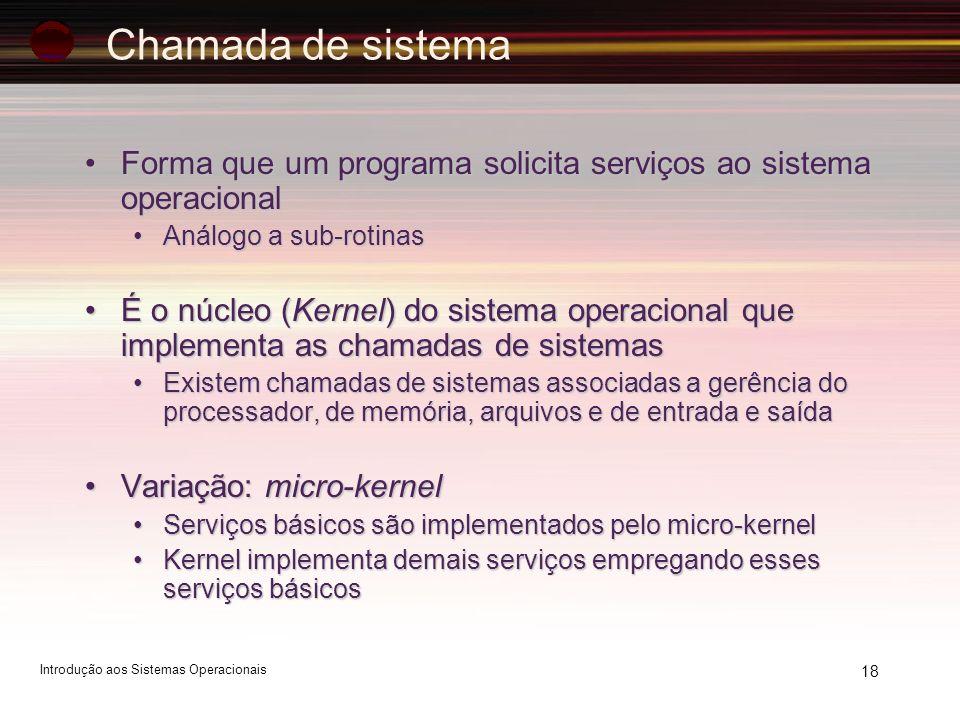 18 Chamada de sistema Forma que um programa solicita serviços ao sistema operacionalForma que um programa solicita serviços ao sistema operacional Aná
