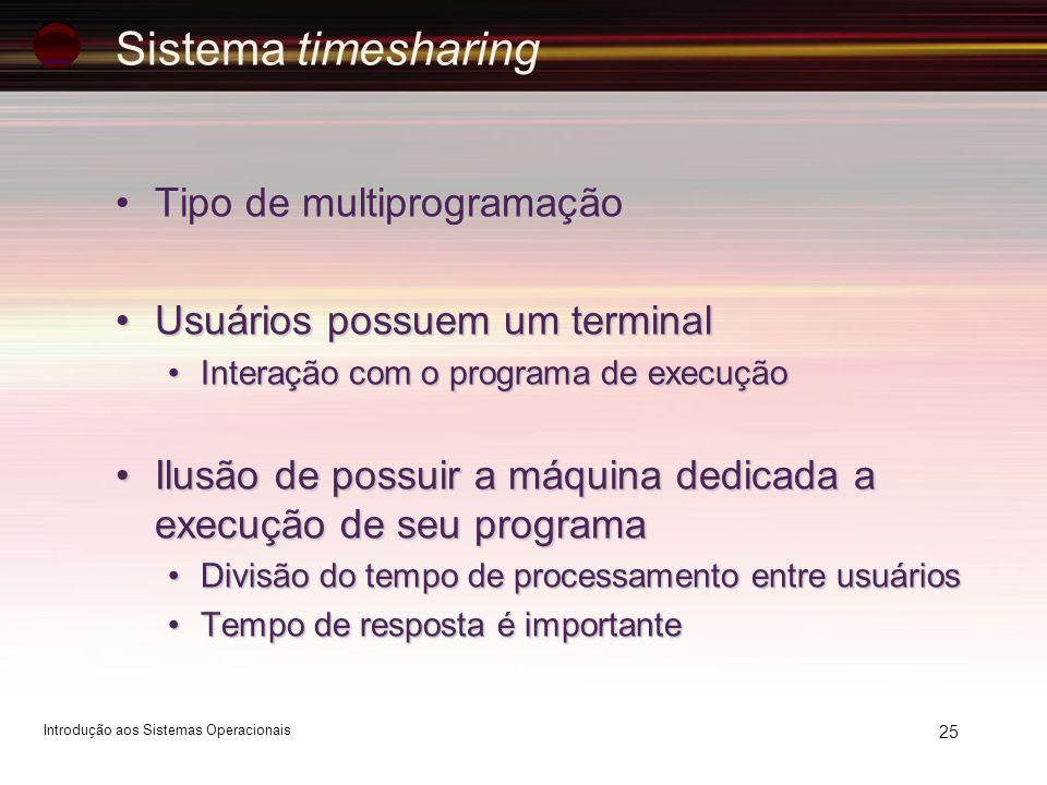 25 Sistema timesharing Tipo de multiprogramaçãoTipo de multiprogramação Usuários possuem um terminalUsuários possuem um terminal Interação com o progr