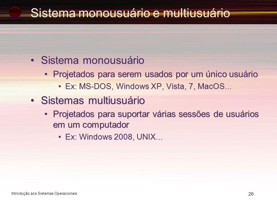 26 Sistema monousuário e multiusuário Sistema monousuárioSistema monousuário Projetados para serem usados por um único usuárioProjetados para serem us