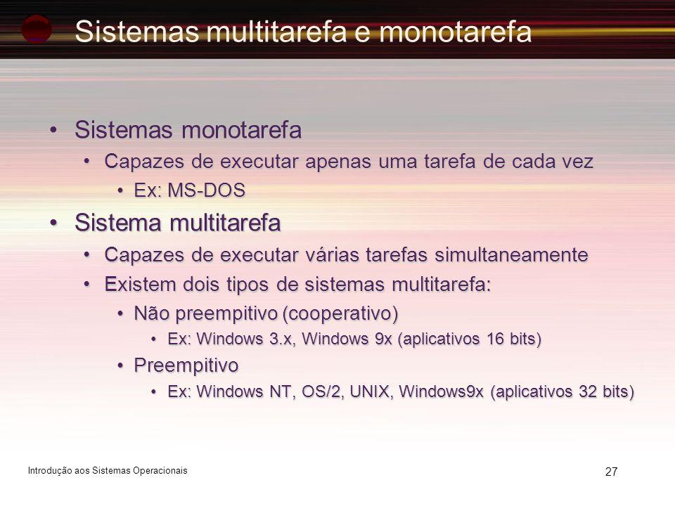 27 Sistemas multitarefa e monotarefa Sistemas monotarefaSistemas monotarefa Capazes de executar apenas uma tarefa de cada vezCapazes de executar apena