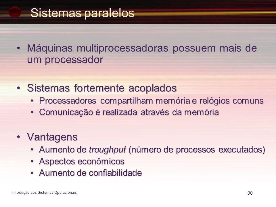 30 Sistemas paralelos Máquinas multiprocessadoras possuem mais de um processadorMáquinas multiprocessadoras possuem mais de um processador Sistemas fo