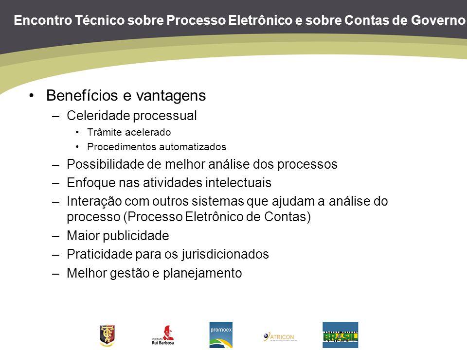 Encontro Técnico sobre Processo Eletrônico e sobre Contas de Governo Benefícios e vantagens –Celeridade processual Trâmite acelerado Procedimentos aut