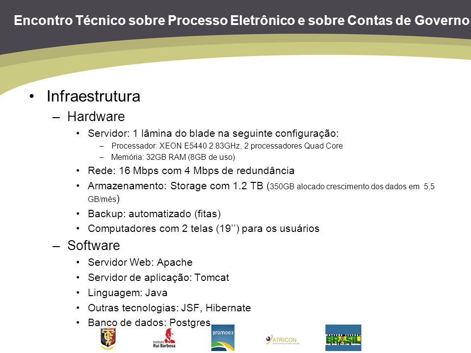 Encontro Técnico sobre Processo Eletrônico e sobre Contas de Governo Infraestrutura –Hardware Servidor: 1 lâmina do blade na seguinte configuração: –P