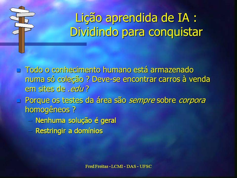 Fred Freitas - LCMI - DAS - UFSC Lição aprendida de IA : Dividindo para conquistar n Todo o conhecimento humano está armazenado numa só coleção .