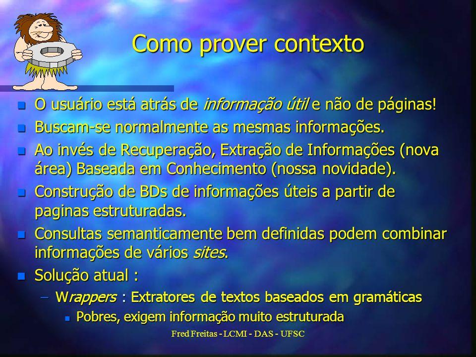 Fred Freitas - LCMI - DAS - UFSC Como prover contexto n O usuário está atrás de informação útil e não de páginas.
