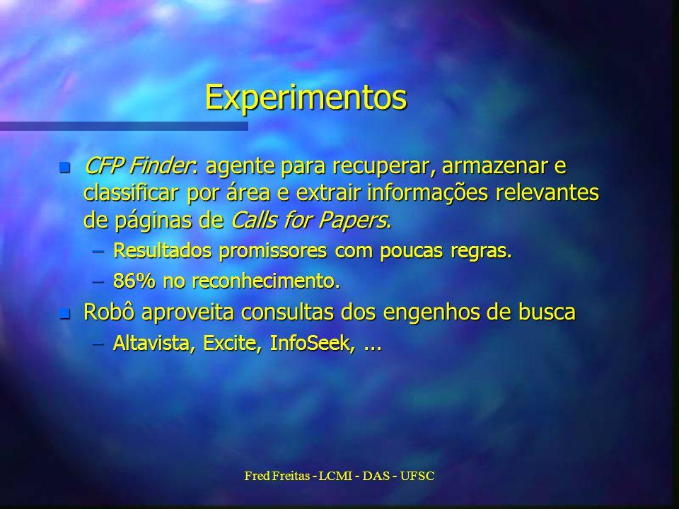 Fred Freitas - LCMI - DAS - UFSC Experimentos n CFP Finder: agente para recuperar, armazenar e classificar por área e extrair informações relevantes de páginas de Calls for Papers.