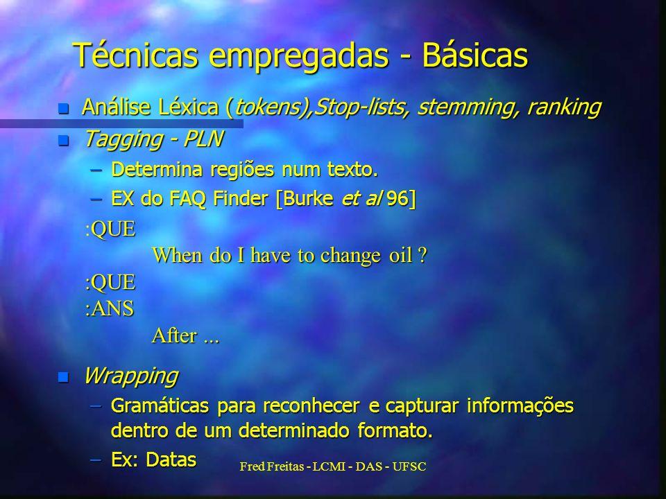 Fred Freitas - LCMI - DAS - UFSC Técnicas empregadas - Básicas n Análise Léxica (tokens),Stop-lists, stemming, ranking n Tagging - PLN –Determina regiões num texto.