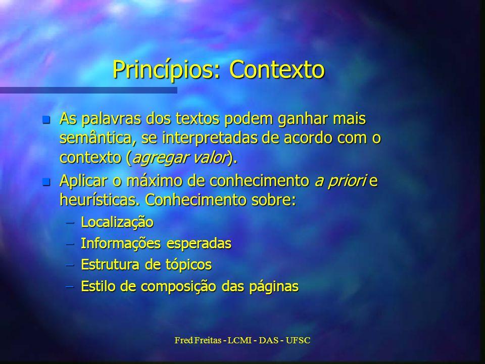Fred Freitas - LCMI - DAS - UFSC Princípios: Contexto n As palavras dos textos podem ganhar mais semântica, se interpretadas de acordo com o contexto (agregar valor).