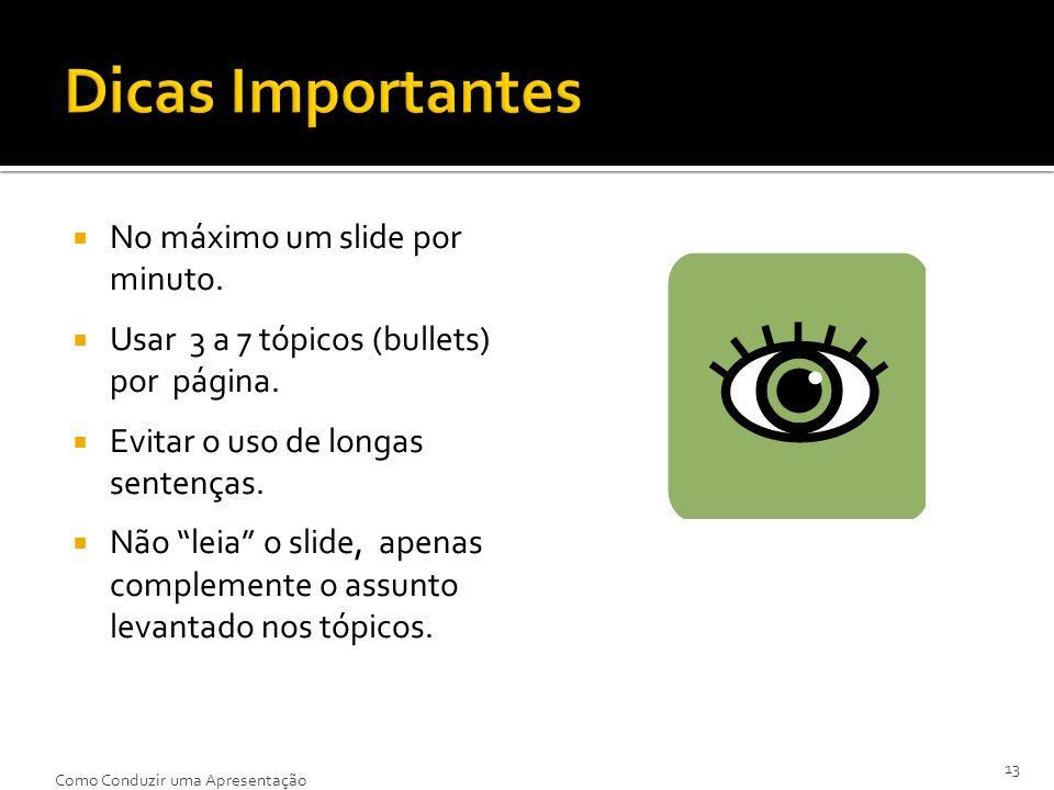 No máximo um slide por minuto. Usar 3 a 7 tópicos (bullets) por página. Evitar o uso de longas sentenças. Não leia o slide, apenas complemente o assun