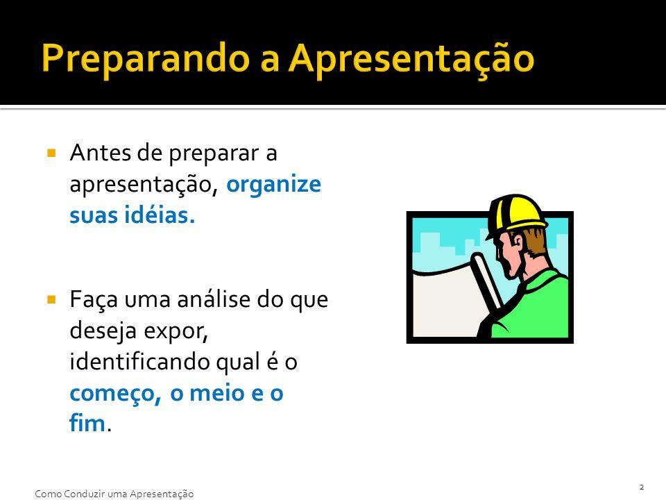Antes de preparar a apresentação, organize suas idéias. Faça uma análise do que deseja expor, identificando qual é o começo, o meio e o fim. 2 Como Co