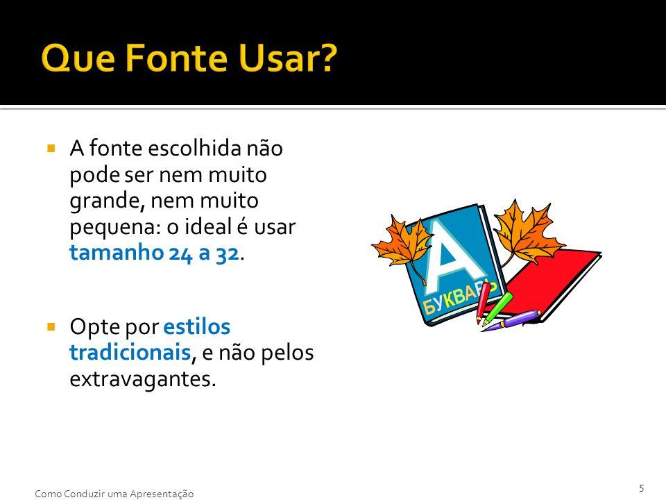 Os slides não devem conter textos muito grandes.