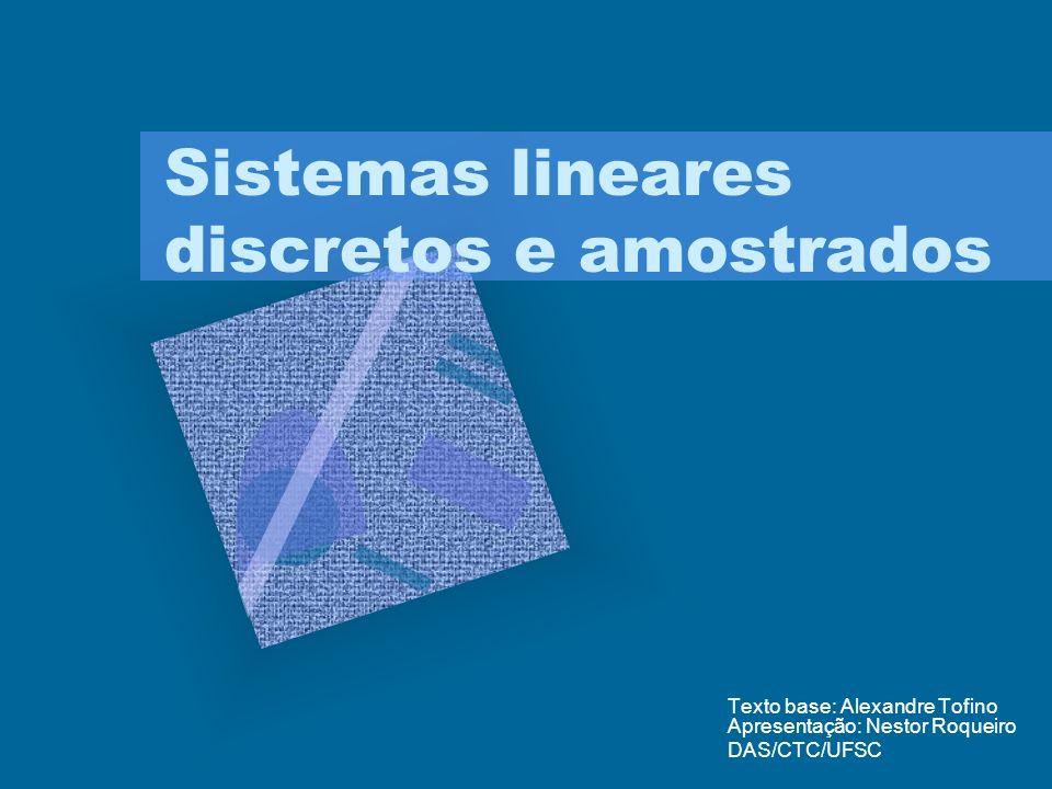 Sistemas lineares discretos e amostrados Texto base: Alexandre Tofino Apresentação: Nestor Roqueiro DAS/CTC/UFSC