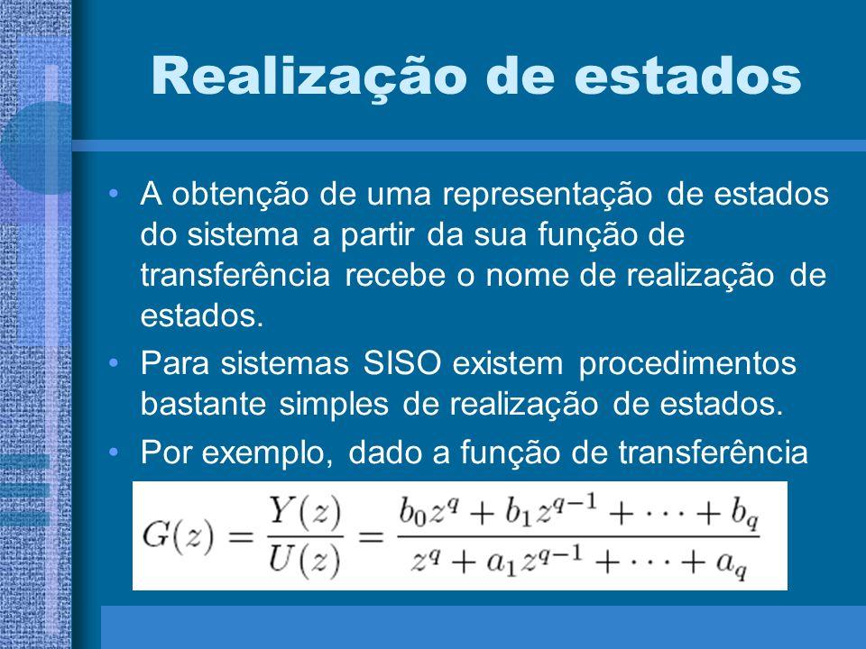 Realização de estados A obtenção de uma representação de estados do sistema a partir da sua função de transferência recebe o nome de realização de est