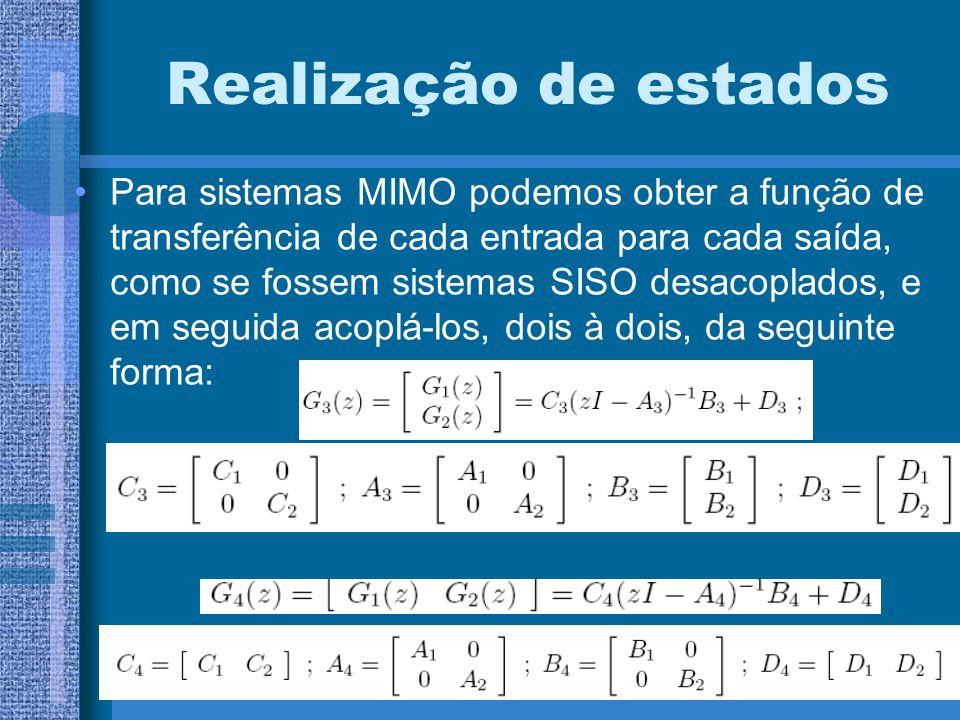 Realização de estados Para sistemas MIMO podemos obter a função de transferência de cada entrada para cada saída, como se fossem sistemas SISO desacop